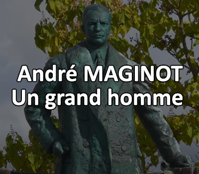 André MAGINOT, un grand homme